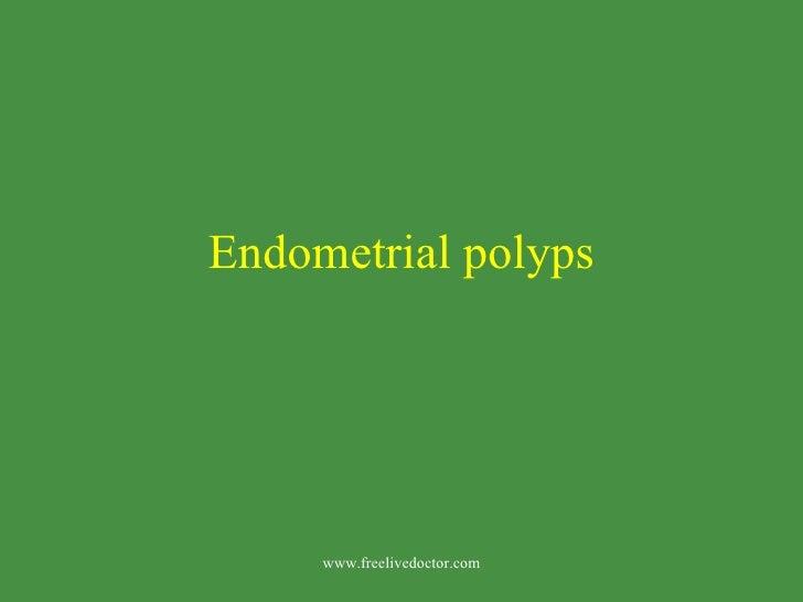 Endometrial polyps www.freelivedoctor.com