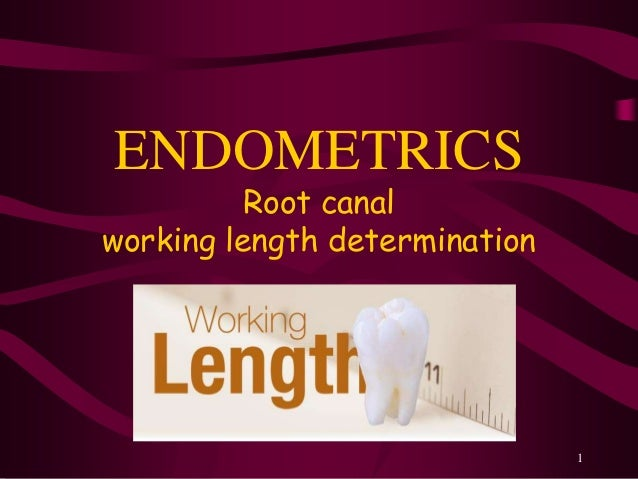 1 ENDOMETRICS Root canal working length determination