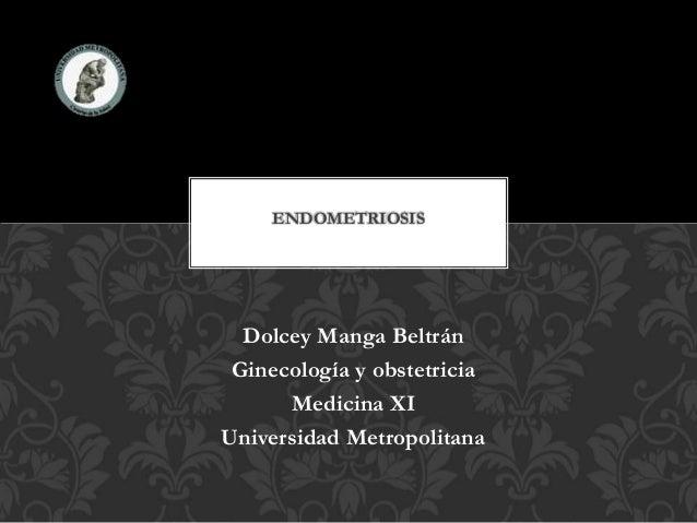 Dolcey Manga Beltrán Ginecología y obstetricia Medicina XI Universidad Metropolitana ENDOMETRIOSIS