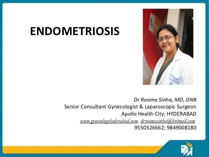 ENDOMETRIOSIS                                     Dr Rooma Sinha, MD, DNB    Senior Consultant Gynecologist & Laparoscopic...