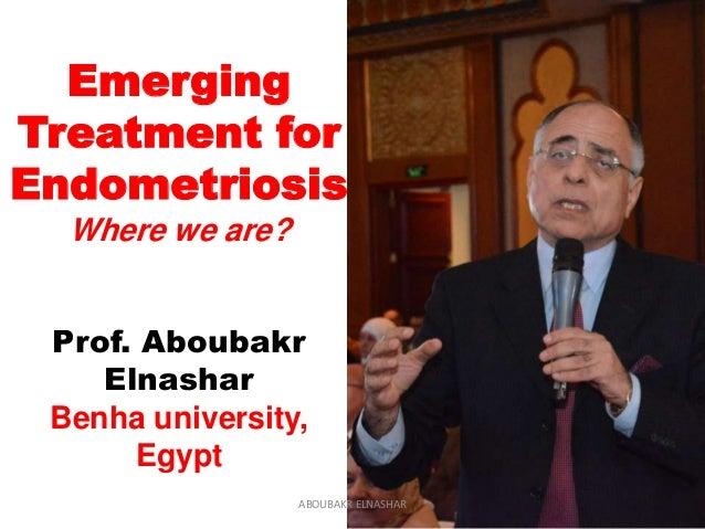 Emerging Treatment for Endometriosis Where we are? Prof. Aboubakr Elnashar Benha university, Egypt ABOUBAKR ELNASHAR