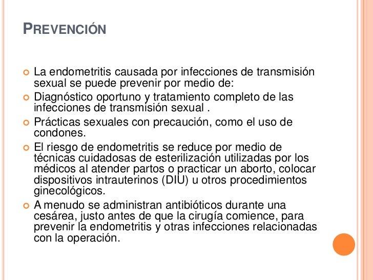 PREVENCIÓN   La endometritis causada por infecciones de transmisión    sexual se puede prevenir por medio de:   Diagnóst...