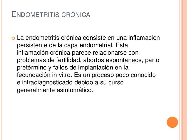 ENDOMETRITIS CRÓNICA   La endometritis crónica consiste en una inflamación    persistente de la capa endometrial. Esta   ...