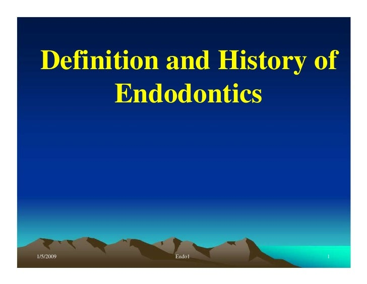 Definition and History of       Endodontics1/5/2009    Endo1        1