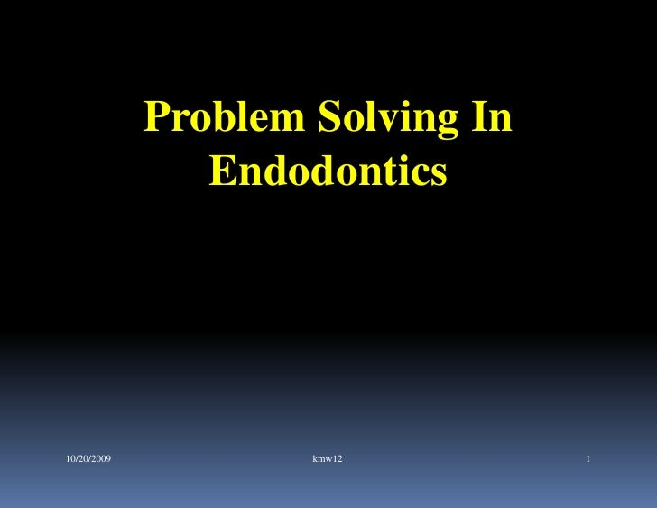 Problem Solving In                Endodontics10/20/2009           kmw12        1