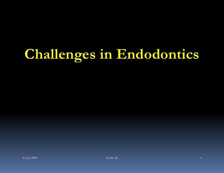 Challenges in Endodontics9/22/2009   Endo 18          1