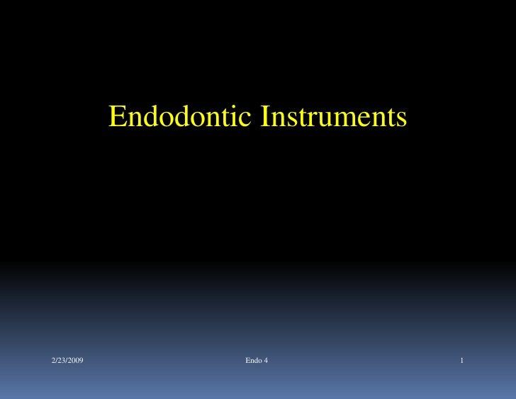 Endodontic Instruments2/23/2009             Endo 4         1
