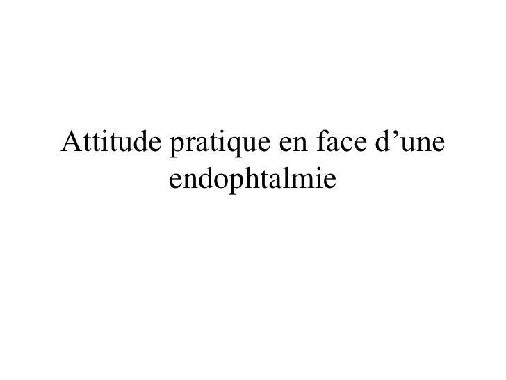 Attitude pratique en face d'une         endophtalmie