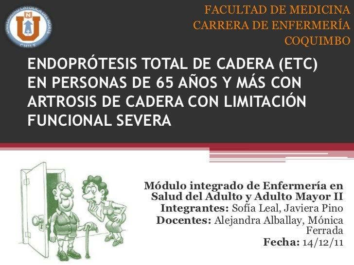 FACULTAD DE MEDICINA                      CARRERA DE ENFERMERÍA                                   COQUIMBOENDOPRÓTESIS TOT...