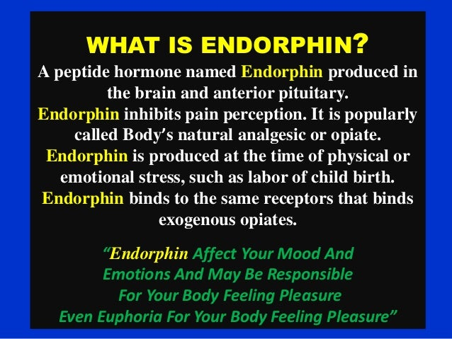 the effect of endorphins on pain Side effects of endorphins natural painkillers - posted in medical and health science: endorphins are neurotransmitters found in the brain that have pain-relieving properties similar to morphine.