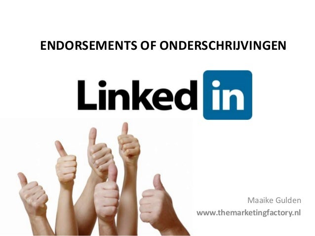 ENDORSEMENTS OF ONDERSCHRIJVINGEN                               Maaike Gulden                    www.themarketingfactory.nl