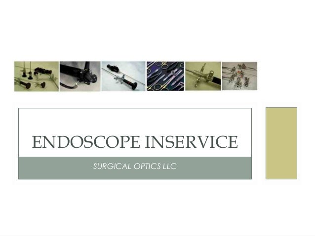 SURGICAL OPTICS LLC ENDOSCOPE INSERVICE