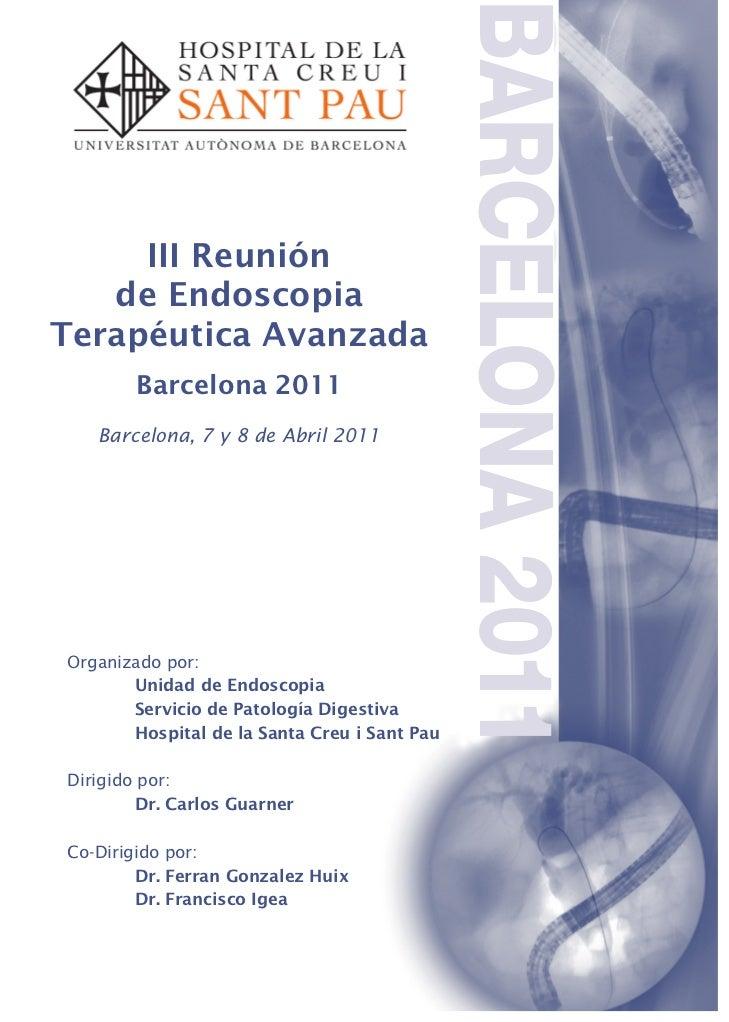 BARCELONA 2011     III Reunión   de EndoscopiaTerapéutica Avanzada       Barcelona 2011   Barcelona, 7 y 8 de Abril 2011Or...