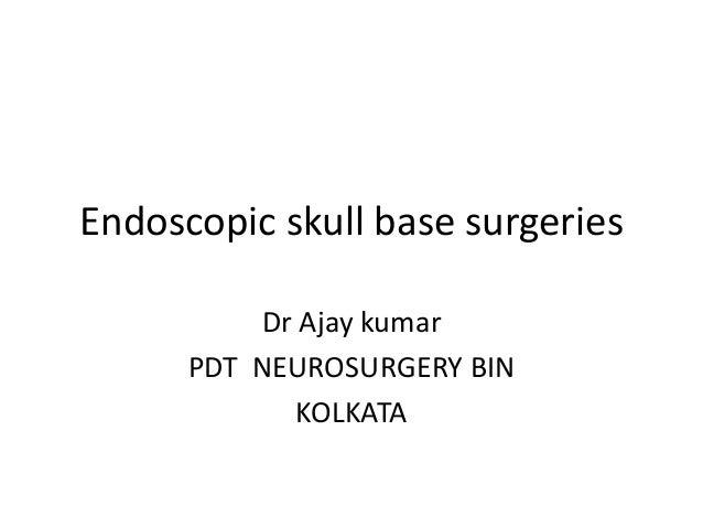 Endoscopic skull base surgeries Dr Ajay kumar PDT NEUROSURGERY BIN KOLKATA