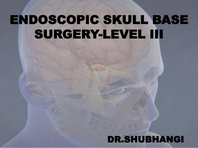 ENDOSCOPIC SKULL BASE SURGERY-LEVEL III DR.SHUBHANGI