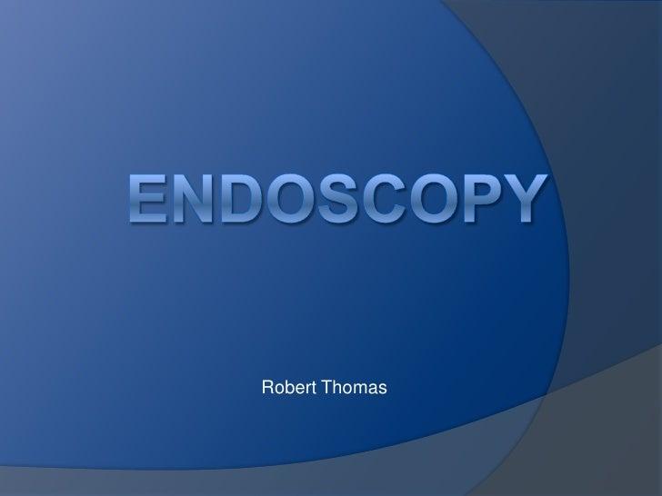 ENDOSCOPY<br />Robert Thomas<br />