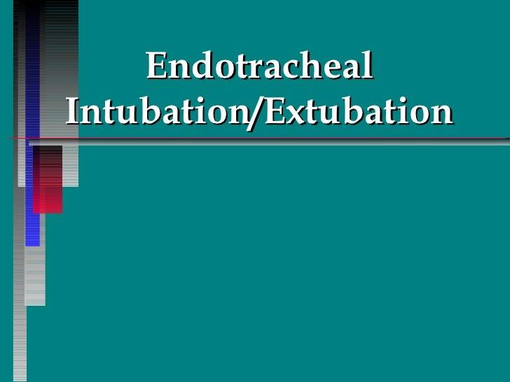 Endotracheal Intubation/Extubation