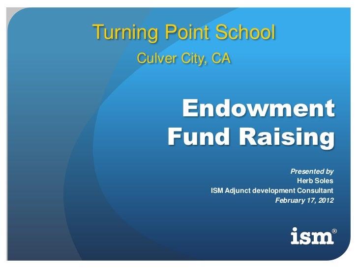 Turning Point School    Culver City, CA         Endowment        Fund Raising                                     Presente...