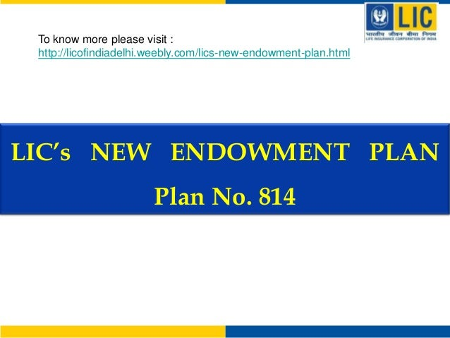 To know more please visit : http://licofindiadelhi.weebly.com/lics-new-endowment-plan.html  LIC's NEW ENDOWMENT PLAN  Plan...