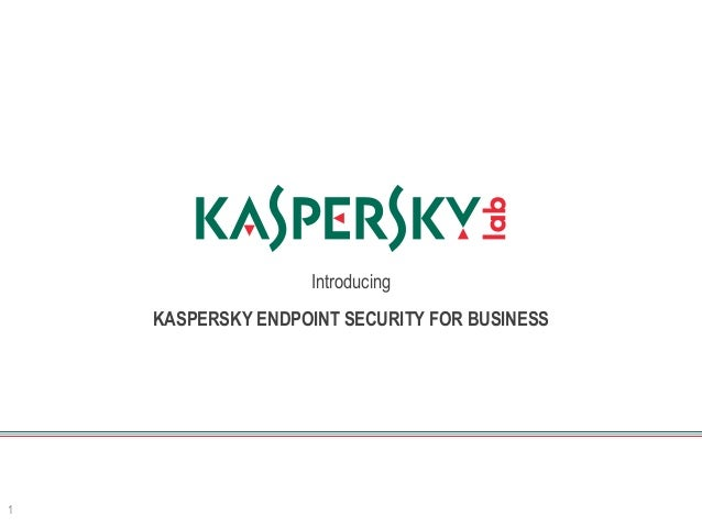Introducing 1 KASPERSKY ENDPOINT SECURITY FOR BUSINESS