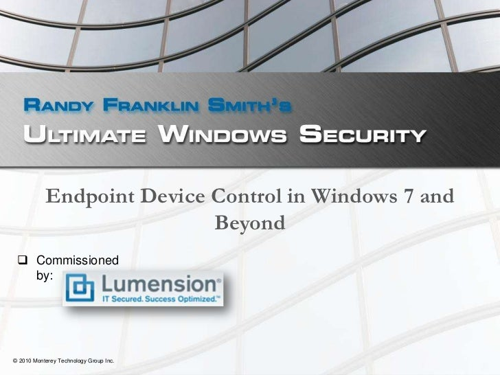 Endpoint Device Control in Windows 7 and Beyond<br />© 2010 Monterey Technology Group Inc.<br /><ul><li>Commissioned by:</...