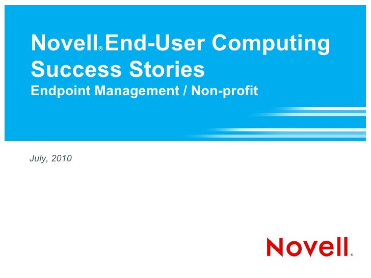 Novell End-User Computing              ®    Success Stories Endpoint Management / Non-profit    July, 2010