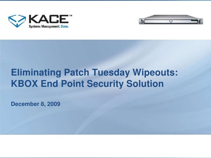 Eliminating Patch Tuesday Wipeouts:KBOX End Point Security SolutionDecember 8, 2009<br />