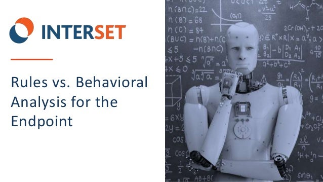 1 | © 2018 Interset Software Rules vs. Behavioral Analysis for the Endpoint