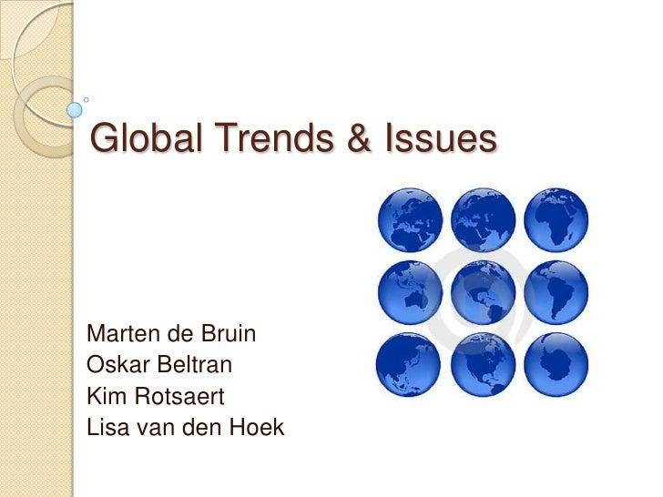 Global Trends & Issues    Marten de Bruin Oskar Beltran Kim Rotsaert Lisa van den Hoek