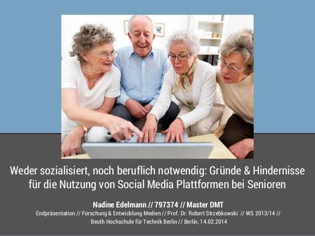 Weder sozialisiert, noch beruflich notwendig: Gründe & Hindernisse für die Nutzung von Social Media Plattformen bei Senior...