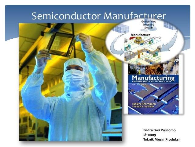 Semiconductor Manufacturer                     Endra Dwi Purnomo                     I8110019                     Teknik M...