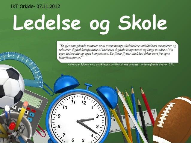 IKT Orkide- 07.11.2012Ledelse og Skole                         «Hvordan lykkes med utviklingen av digital kompetanse i vid...