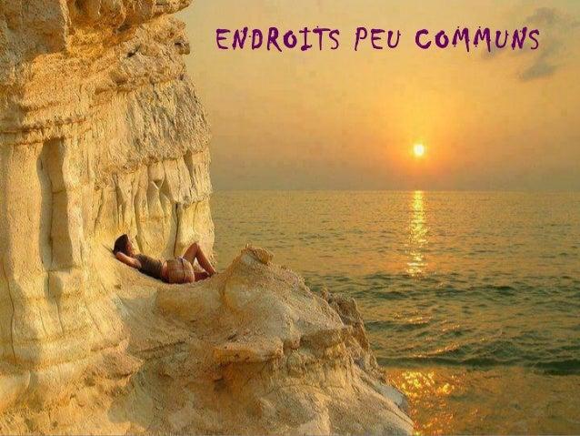 ENDROITS PEU COMMUNS
