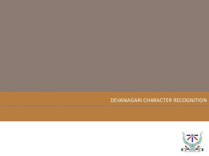DEVANAGARI CHARACTER RECOGNITION