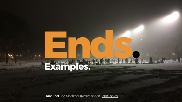 Ends. andEnd. Joe Macleod. @mrmacleod andEnd.co Examples.