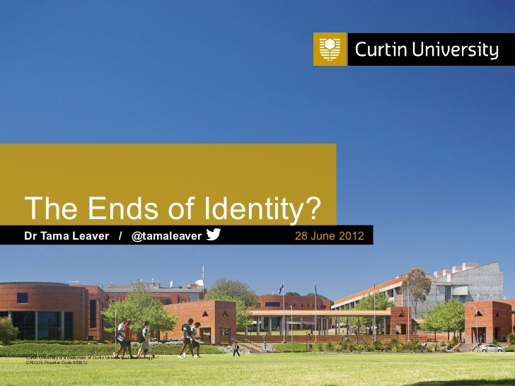 The Ends of Identity?Dr Tama Leaver / @tamaleaver                                          28 June 2012Curtin University i...