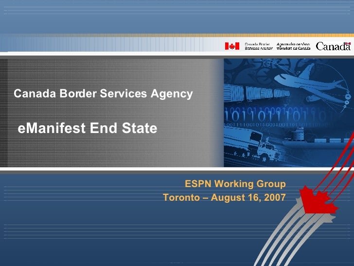 Canada Border Services Agency eManifest End State  ESPN Working Group Toronto – August 16, 2007