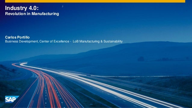 ©2014 SAP AG or an SAP affiliate company. All rights reserved.  1  Internal  Industry 4.0: Revolution in Manufacturing  Ca...
