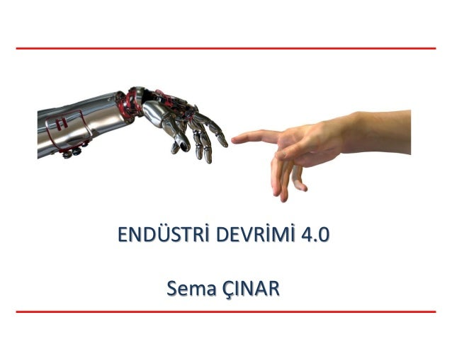 ENDÜSTRİ DEVRİMİ 4.0 Sema ÇINAR