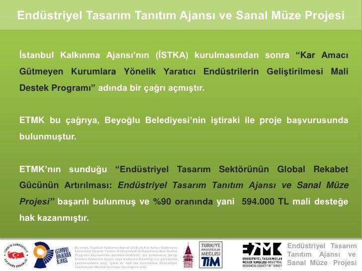 """Endüstriyel Tasarım Tanıtım Ajansı ve Sanal Müze Projesi<br />İstanbul Kalkınma Ajansı'nın (İSTKA) kurulmasından sonra """"Ka..."""