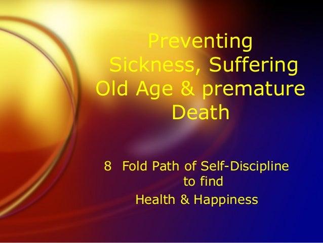PreventingSickness, SufferingOld Age & prematureDeath8 Fold Path of Self-Disciplineto findHealth & Happiness