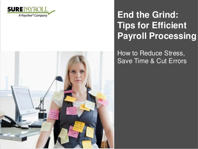 End the Grind: Tips for Efficient Payroll Processing How to Reduce Stress, Save Time & Cut Errors