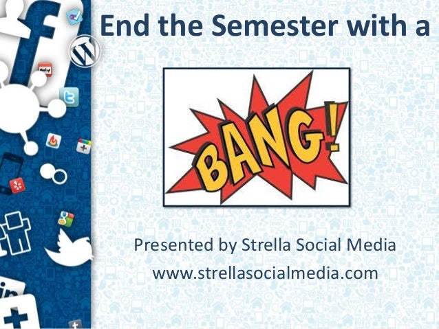 End the Semester with a  Presented by Strella Social Media    www.strellasocialmedia.com