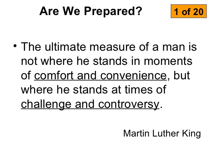 Are We Prepared?           1 of 20• The ultimate measure of a man is  not where he stands in moments  of comfort and conve...