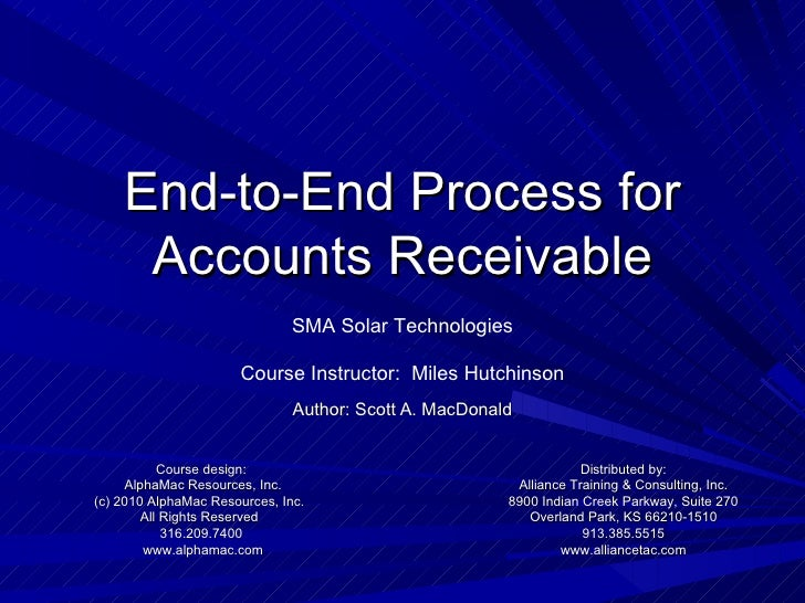 End-to-End Process for Accounts Receivable Author: Scott A. MacDonald Course design: AlphaMac Resources, Inc. (c) 2010 Alp...
