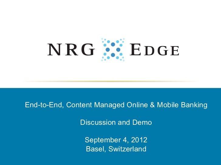 End-to-End, Content Managed Online & Mobile Banking               Discussion and Demo                September 4, 2012    ...