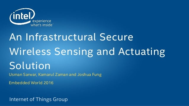 Usman Sarwar, Kamarul Zaman and Joshua Fung Embedded World 2016 An Infrastructural Secure Wireless Sensing and Actuating S...