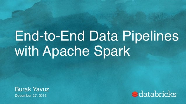 End-to-End Data Pipelines with Apache Spark