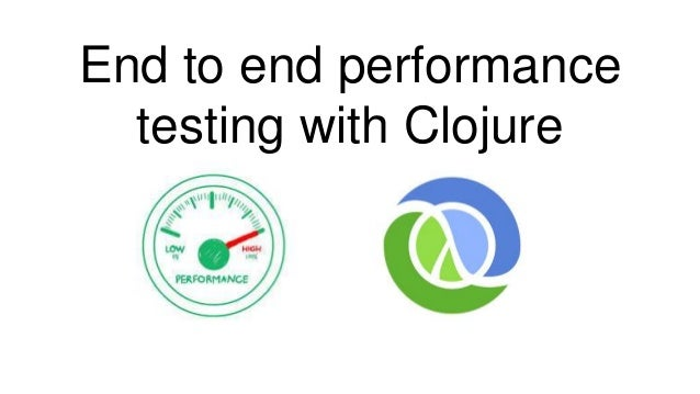 End to end performance testing with Clojure