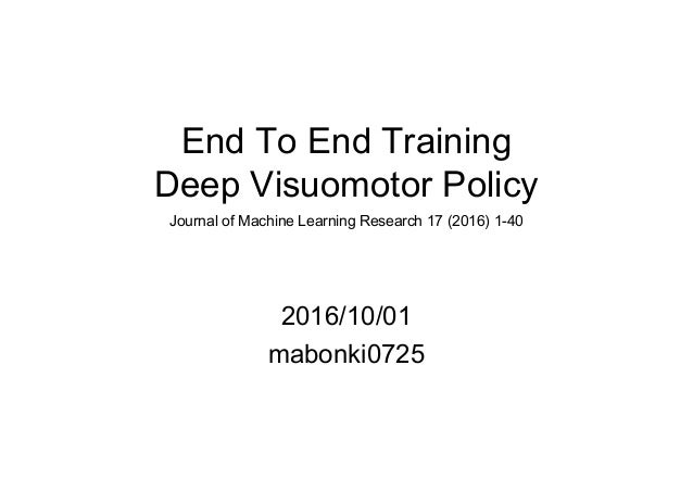 End To End Training Deep Visuomotor Policy 2016/10/01 mabonki0725 Journal of Machine Learning Research 17 (2016) 1-40